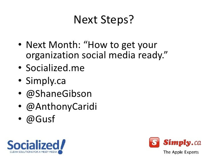 """Next Steps?<br />Next Month: """"How to get your organization social media ready.""""<br />Socialized.me<br />Simply.ca<br />@Sh..."""