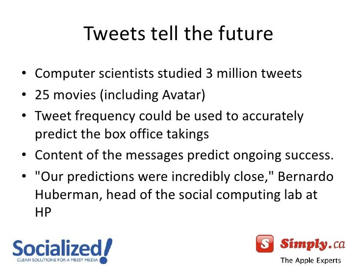 Tweets tell the future<br />Computer scientists studied 3 million tweets<br />25 movies (including Avatar) <br />Tweet fre...