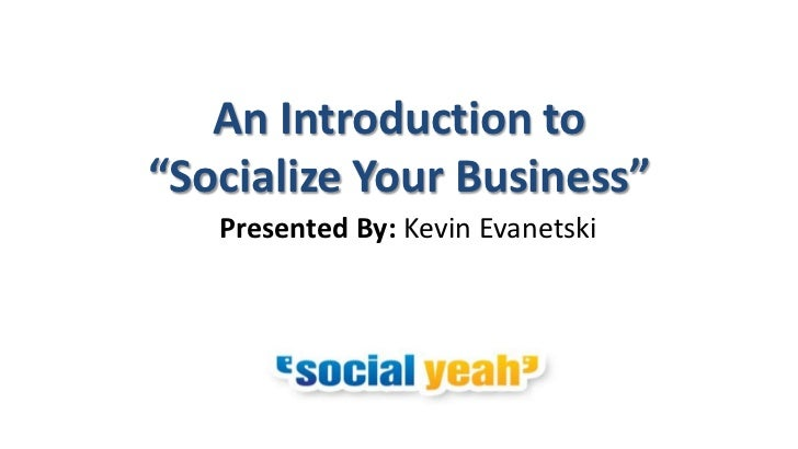 """An Introduction to""""Socialize Your Business""""   Presented By: Kevin Evanetski"""