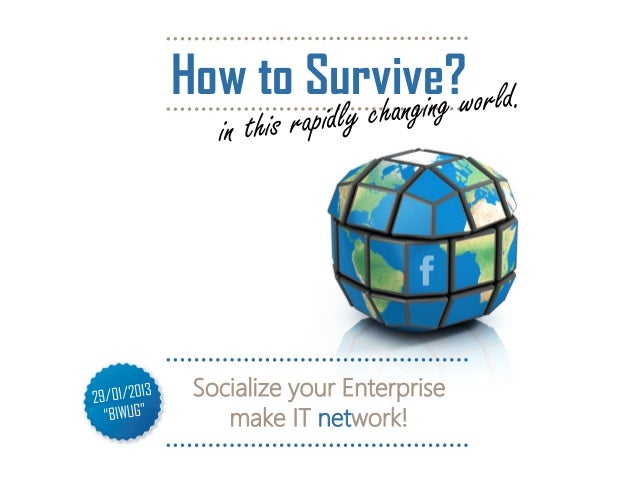 How to Survive? Socialize your Enterprise    make IT network!