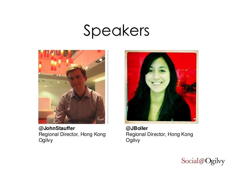 Speakers<br />@JBoller<br />Regional Director, Hong Kong<br />Ogilvy<br />@JohnStauffer<br />Regional Director, Hong Kong<...