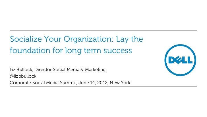 Socialize Your Organization: Lay thefoundation for long term successLiz Bullock, Director Social Media & Marketing@lizbbul...