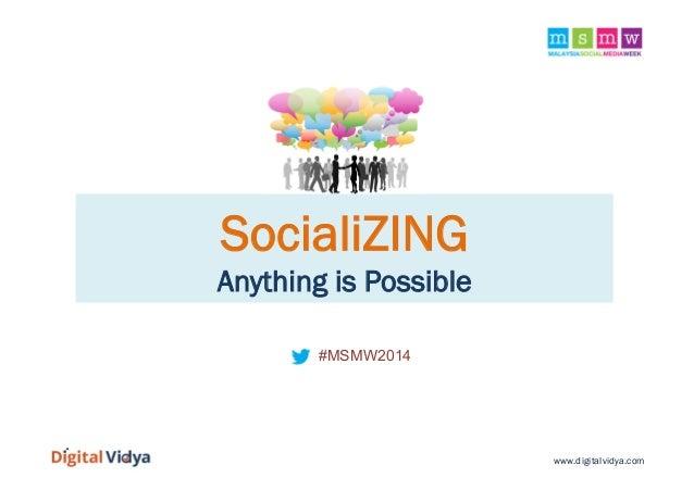 SocialiZING Anything is Possible #MSMW2014  www.digitalvidya.com