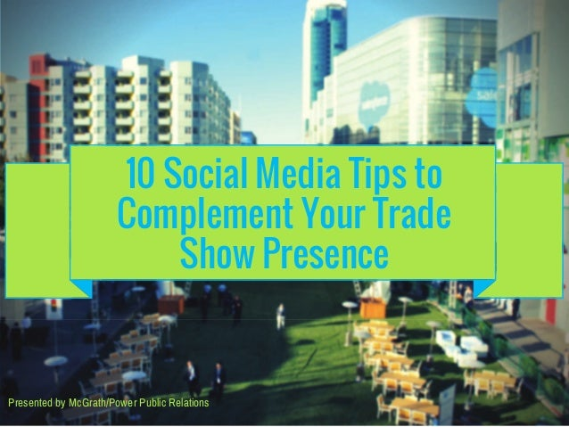 10 Social Media Tips to Complement Your Trade Show Presence Presented by McGrath/Power Public Relations