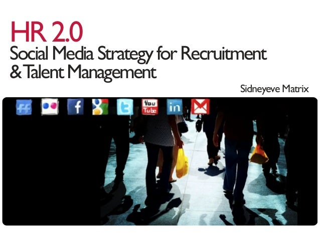 HR2.0 SocialMediaStrategyforRecruitment &TalentManagement Sidneyeve Matrix