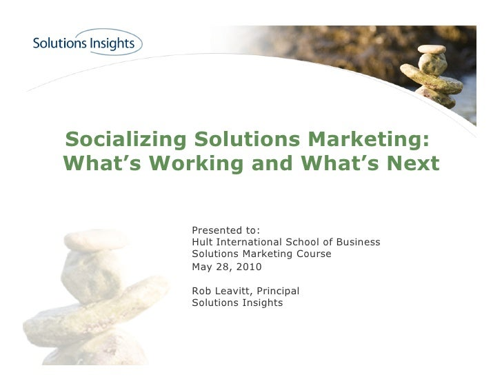Socializing Solutions Marketing: What's Working and What's Next             Presented to:           Hult International Sch...