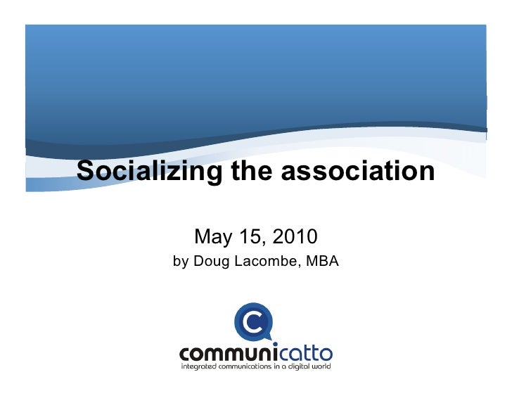 Socializing the association           May 15, 2010        by Doug Lacombe, MBA