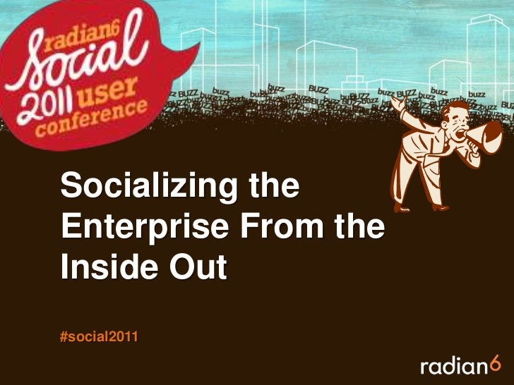Socializing the Enterprise From the Inside Out#social2011<br />
