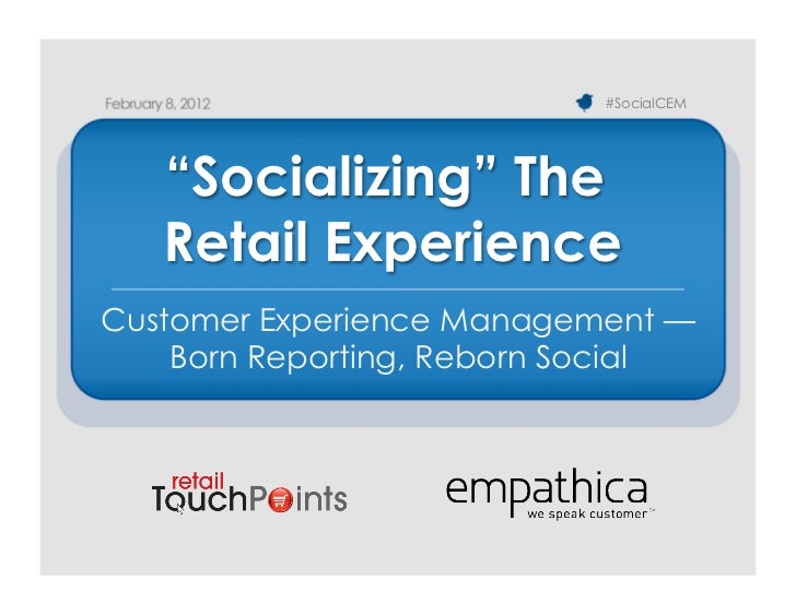 """#SocialCEM   """"Socializing"""" The   Retail ExperienceCustomer Experience Management —    Born Reporting, Reborn Social"""