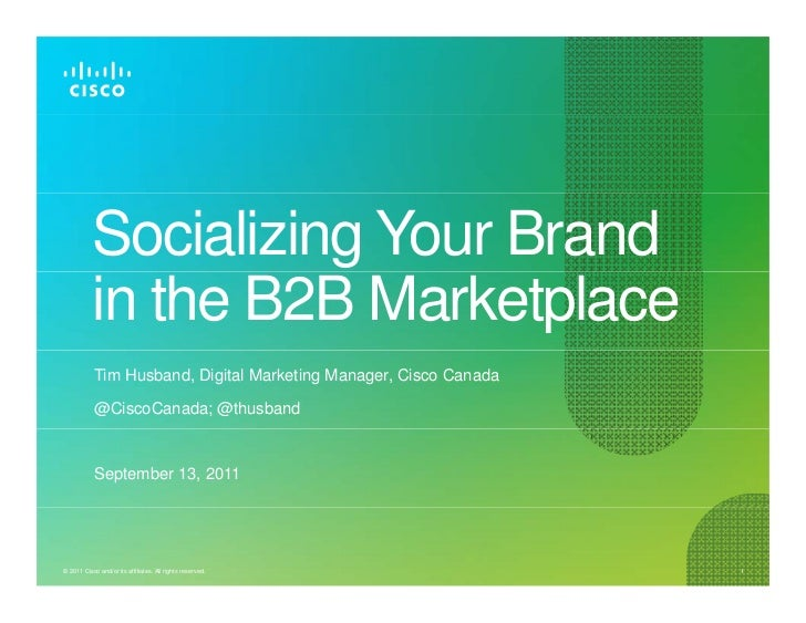 Socializing Your Brand           in the B2B Marketplace            Tim Husband, Digital Marketing Manager, Cisco Canada   ...
