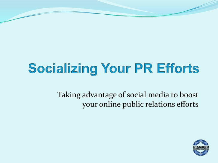 Socializing Your PR Efforts<br />Taking advantage of social media to boostyour online public relations efforts<br />