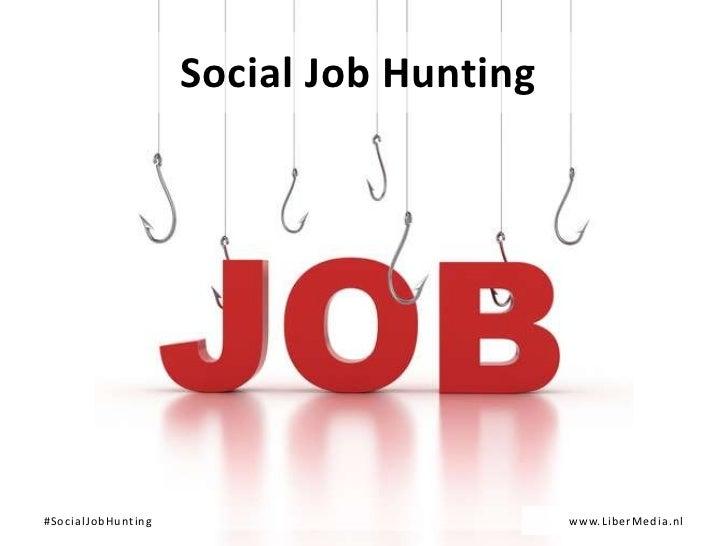 Social Job Hunting#SocialJobHunting                        www.LiberMedia.nl