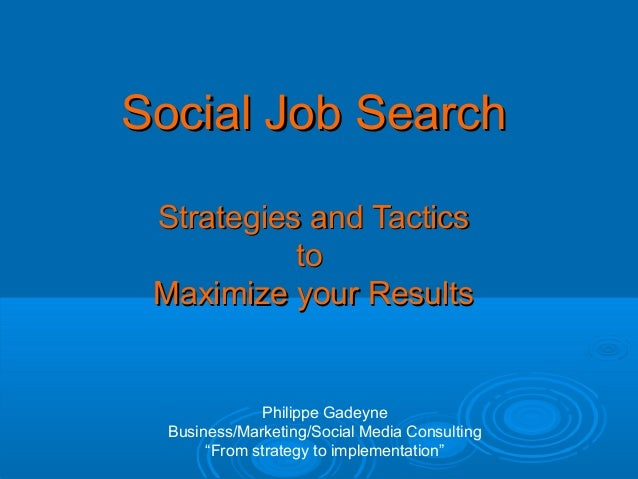 Social Job Search Strategies and Tactics to Maximize your Results  Philippe Gadeyne Business/Marketing/Social Media Consul...