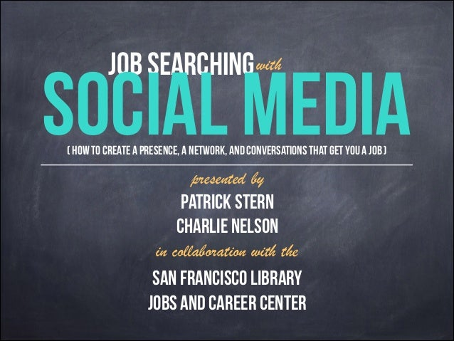 Job Searching Social Media with ( How to create a presence, a network, and conversations that get you a job ) presented by...