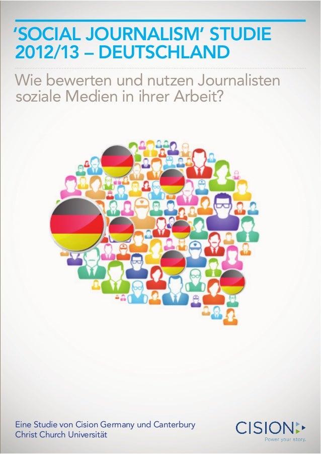 'SOCIAL JOURNALISM' STUDIE2012/13 – DEUTSCHLANDWie bewerten und nutzen Journalistensoziale Medien in ihrer Arbeit?Eine Stu...