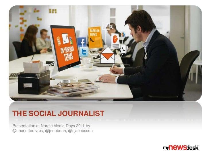 The SOCIAL JOURNALIST <br />Presentation at Nordic Media Days 2011 by @charlotteulvros, @jonobean, @cjacobsson<br />