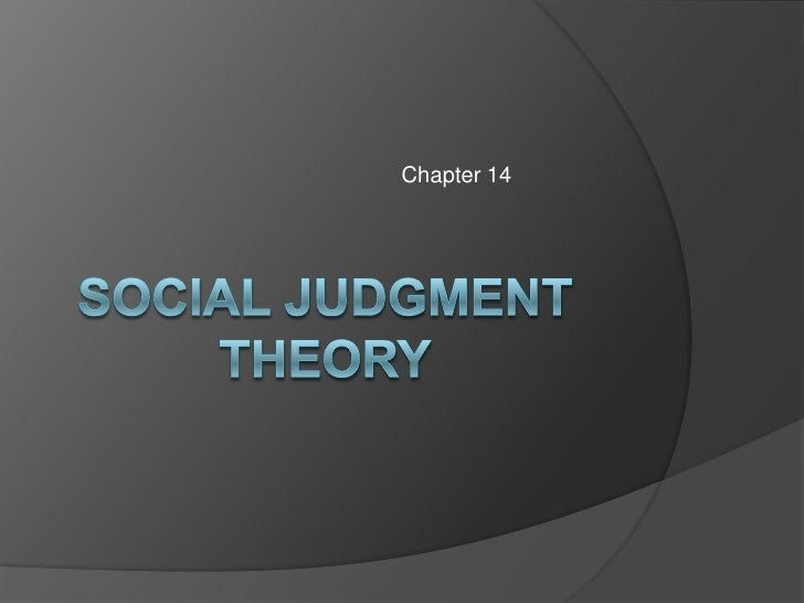 Chapter 14<br />Social Judgment theory<br />