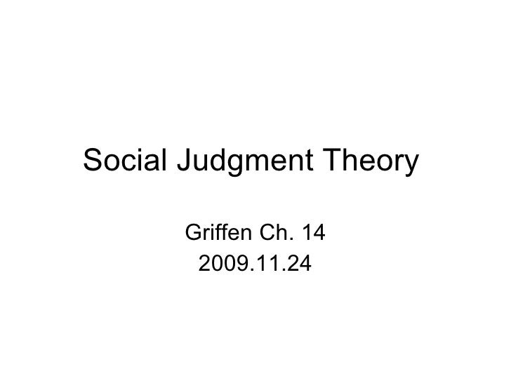 Social Judgment Theory  Griffen Ch. 14 2009.11.24