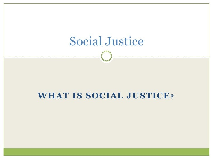 What is social justice?<br />Social Justice<br />