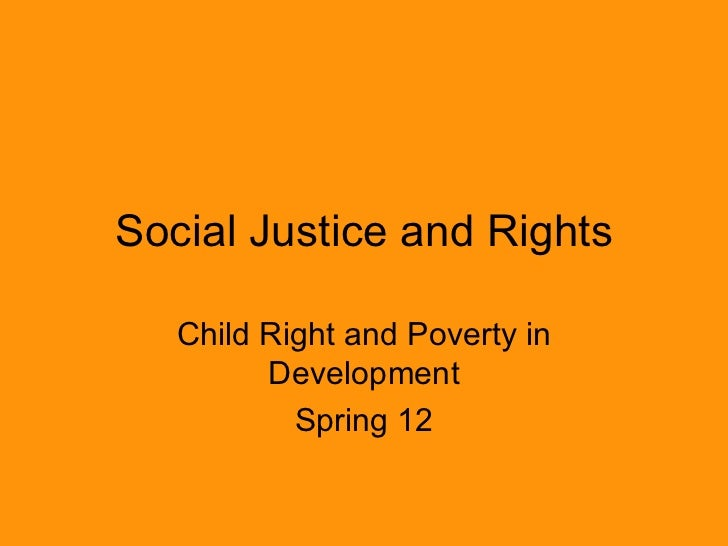 Social Justice and Rights   Child Right and Poverty in         Development           Spring 12