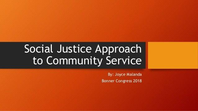 Social Justice Approach to Community Service By: Joyce Malanda Bonner Congress 2018