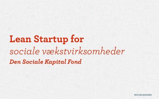 Lean Startup for  sociale vækstvirksomheder Den Sociale Kapital Fond