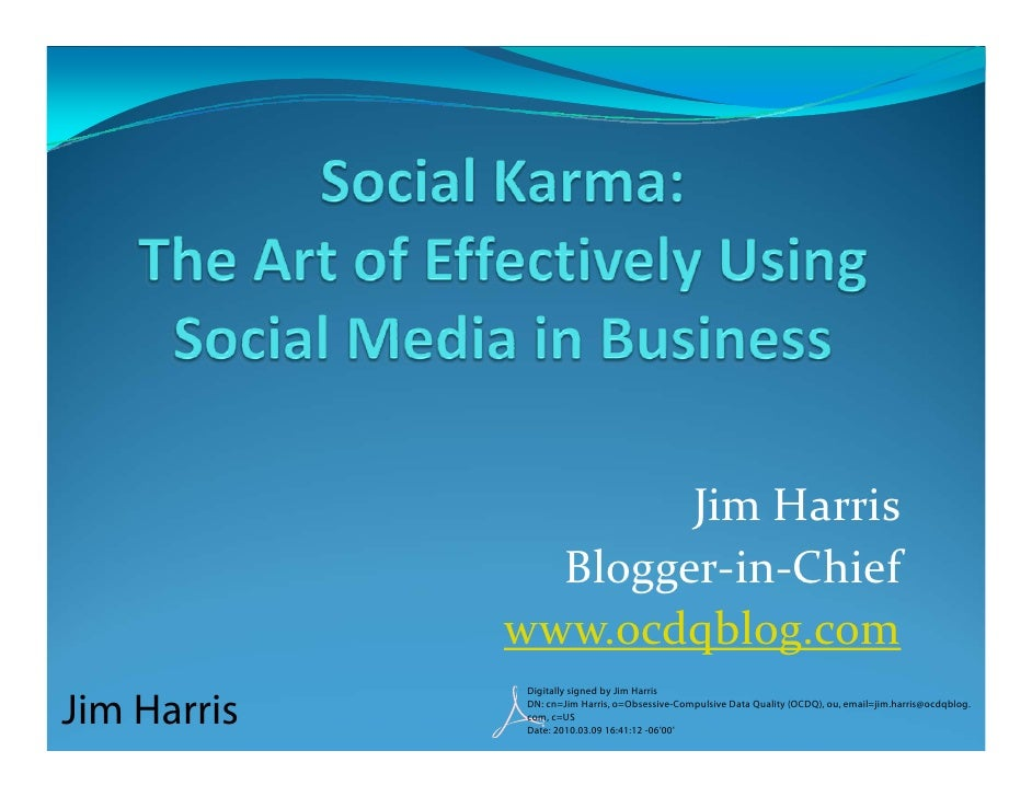 Social Karma:The Art of Effectively Using Social Media in Business<br />Jim Harris<br />Blogger-in-Chief<br />www.ocdqblog...