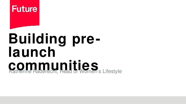 Building pre- launch communitiesKatherine Raderecht, Head of Women's Lifestyle