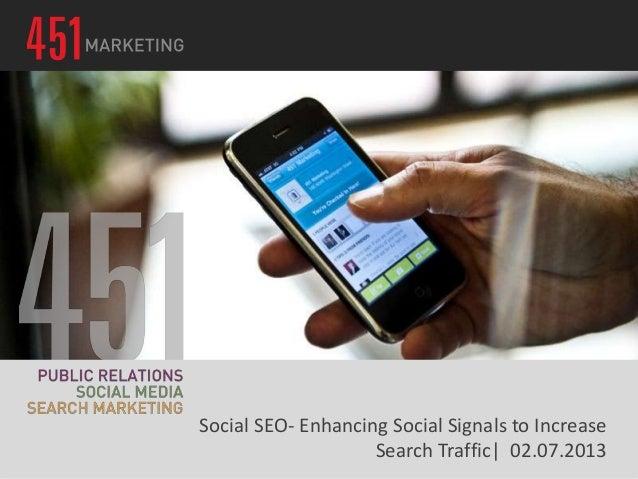 Social SEO- Enhancing Social Signals to Increase                    Search Traffic  02.07.2013