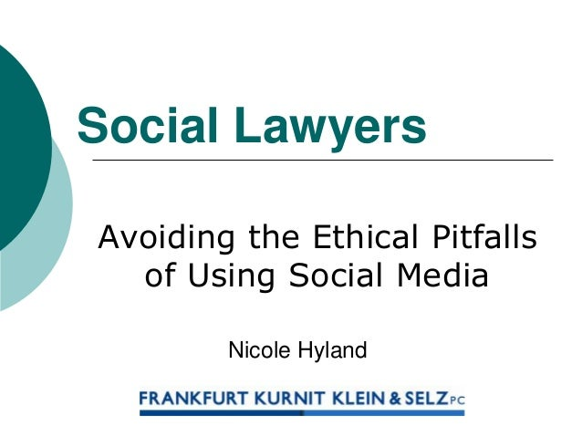 Social Lawyers Avoiding the Ethical Pitfalls of Using Social Media Nicole Hyland