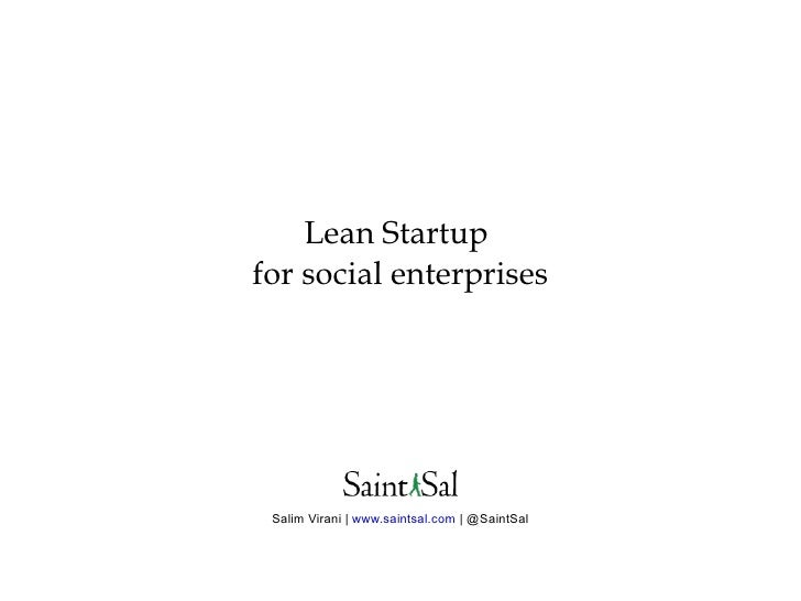 Lean Startup  for social enterprises Salim Virani |  www.saintsal.com  | @SaintSal