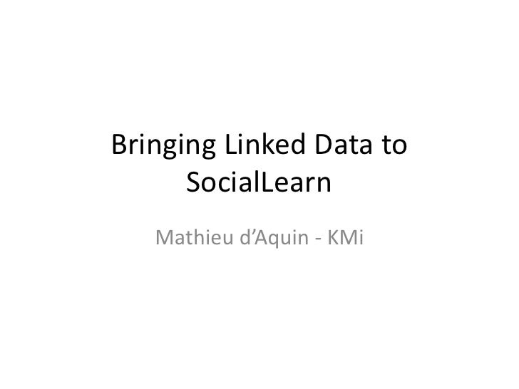 Bringing Linked Data to SocialLearn<br />Mathieu d'Aquin - KMi<br />