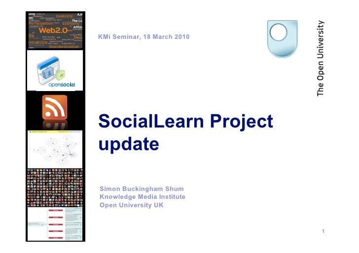 KMi Seminar, 18 March 2010                               SocialLearn Project                           update             ...