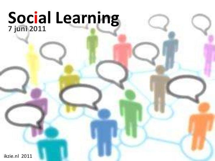 Social Learning<br />7 juni 2011<br />ikzie.nl  2011<br />