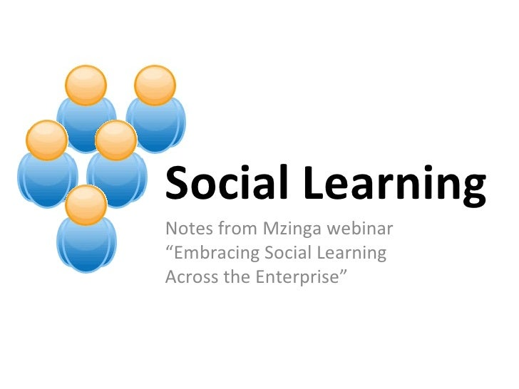 "Notes from Mzinga webinar ""Embracing Social Learning Across the Enterprise"" Social Learning"