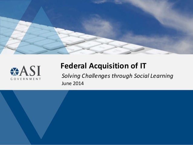 Federal Acquisition of IT Solving Challenges through Social Learning June 2014