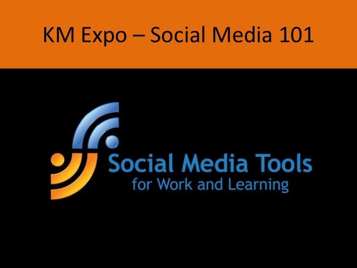 KM Expo – Social Media 101<br />