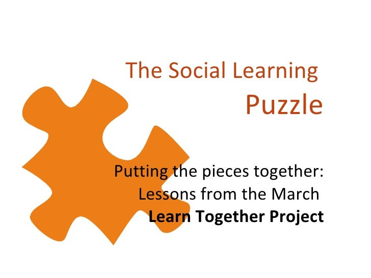Putting the pieces together: Lessons from the March  Learn Together Project The Social Learning  Puzzle