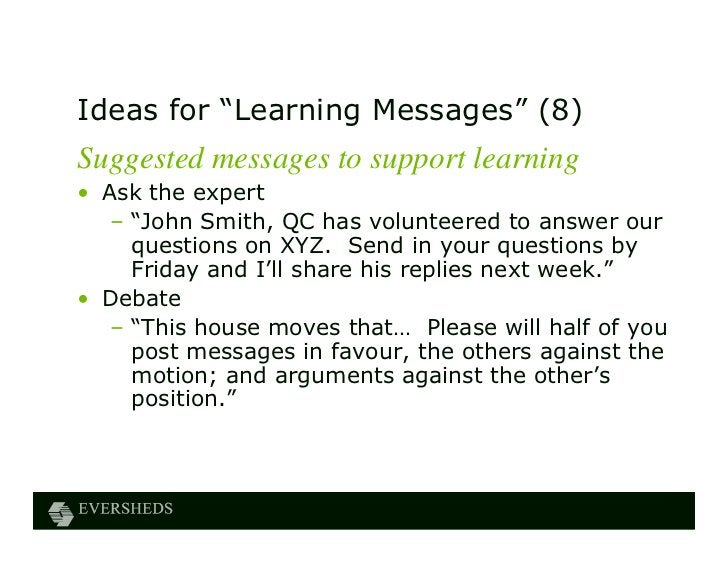 """Ideas for """"Learning Messages"""" (8)Suggested messages to support learning• Ask the expert   – """"John Smith, QC has volunteere..."""