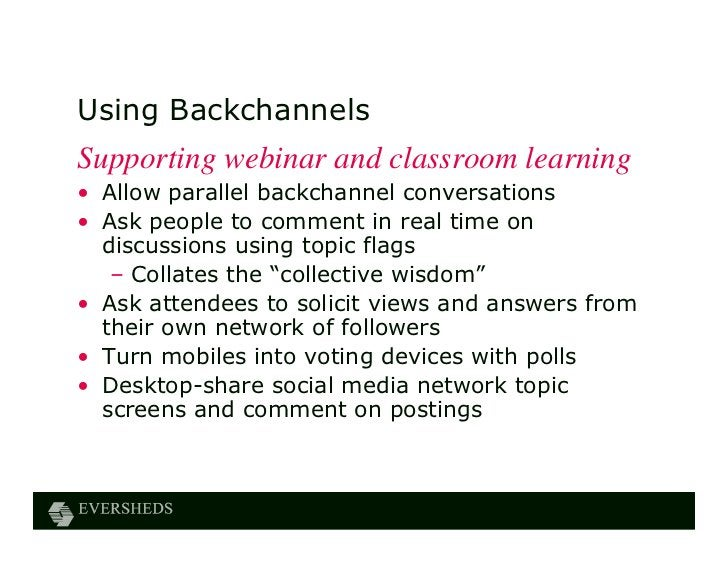 Using BackchannelsSupporting webinar and classroom learning• Allow parallel backchannel conversations• Ask people to comme...