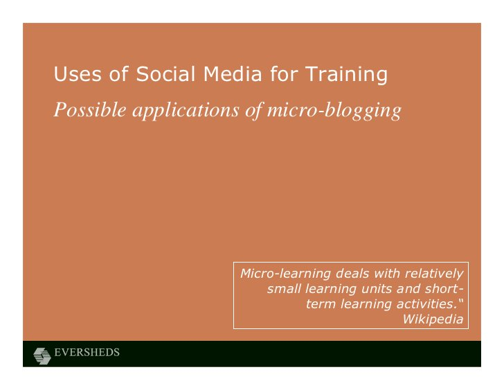 Uses of Social Media for TrainingPossible applications of micro-blogging                    Micro-learning deals with rela...