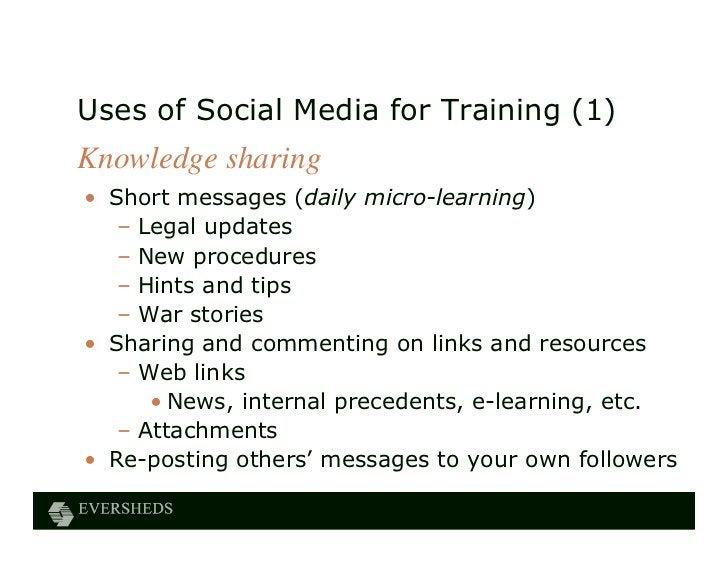 Uses of Social Media for Training (1)Knowledge sharing• Short messages (daily micro-learning)   – Legal updates   – New pr...
