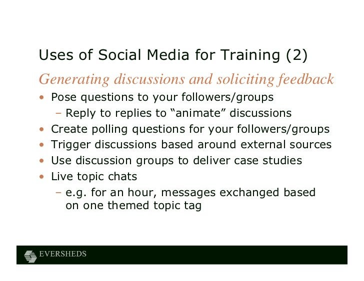 Uses of Social Media for Training (2)Generating discussions and soliciting feedback• Pose questions to your followers/grou...