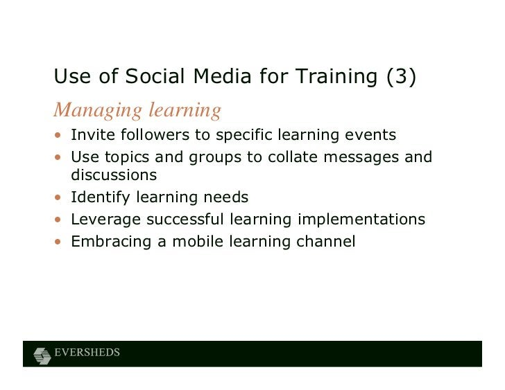 Use of Social Media for Training (3)Managing learning• Invite followers to specific learning events• Use topics and groups...