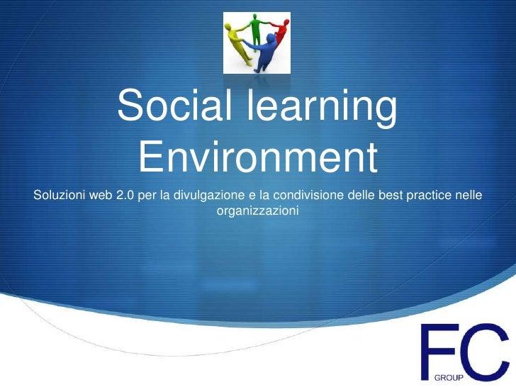 Social learning Environment<br />Soluzioni web 2.0 per la divulgazione e la condivisione delle best practice nelle organiz...