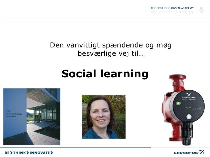 Social learning Den vanvittigt spændende og møg besværlige vej til…