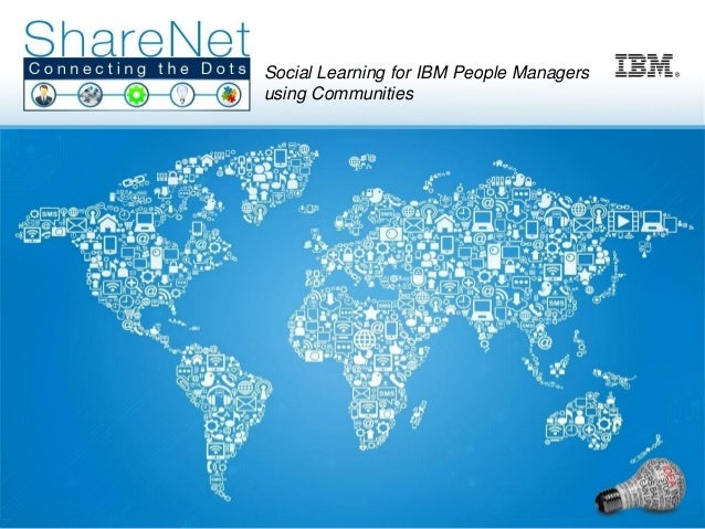 Social Learning for IBM People Managers                       using Communities    IBM Confidential                       ...