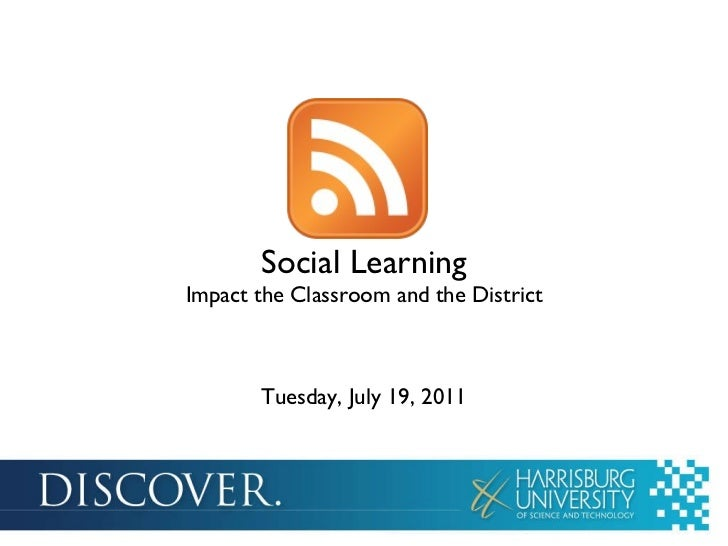 Social Learning Impact the Classroom and the District Tuesday, July 19, 2011
