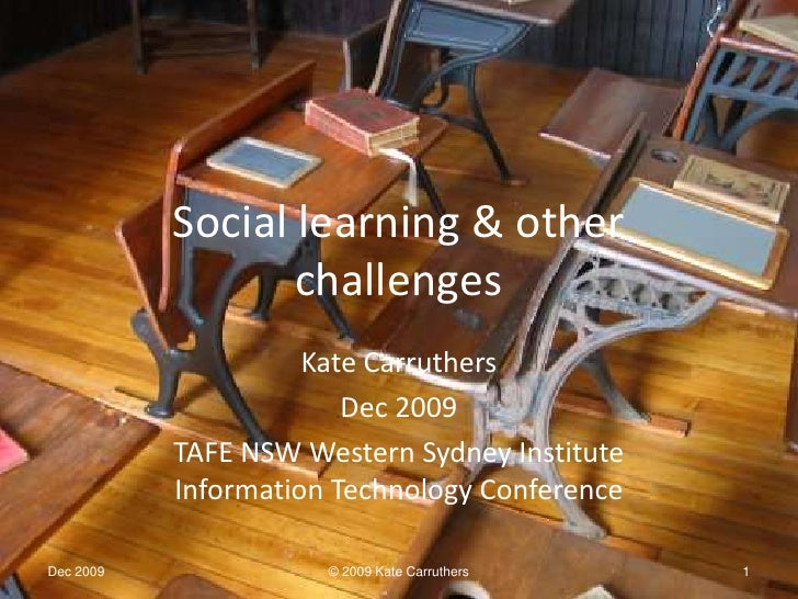 Social learning & other challenges<br />Kate Carruthers<br />Dec 2009<br />TAFE NSW Western Sydney Institute Information T...