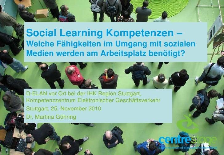 Social Learning Kompetenzen – WelcheFähigkeitenimUmgangmitsozialenMedienwerden am Arbeitsplatzbenötigt?<br />D-ELAN vor Or...